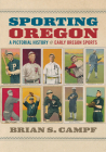 Sporting Oregon: A Pictorial History of Early Oregon Sports Cover Image