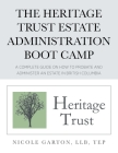 The Heritage Trust Estate Administration Boot Camp: A Complete Guide on How to Probate and Administer an Estate in British Columbia Cover Image