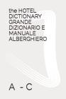 The HOTEL DICTIONARY GRANDE DIZIONARIO E MANUALE ALBERGHIERO: A - C Cover Image