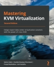 Mastering KVM Virtualization - Second Edition Cover Image