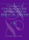 Catalogue of Choral Music Arranged in Biblical Order, Second Edition Cover Image