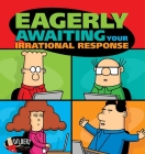 Eagerly Awaiting Your Irrational Response (Dilbert #48) Cover Image