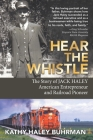 Hear the Whistle: The Story of Jack Haley, American Entrepreneur and Railroad Pioneer Cover Image