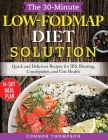 The 30-Minute Low-FODMAP Diet Solution: Quick and Delicious Recipes for IBS, Bloating, Constipation, and Gut Health Cover Image