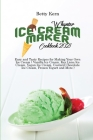 Whynter Ice Cream Maker Cookbook 2021: Easy and Tasty Recipes for Making Your Own Ice Cream ( Vanilla Ice Cream, Key Lime Ice Cream, Vegan Ice Cream, Cover Image