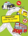 Transport Color By Number: A Cute Coloring Book for Kids. Fantastic Activity Book and Amazing Gift for Boys, Girls, Preschoolers, ToddlersKids. Cover Image