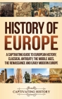 History of Europe: A Captivating Guide to European History, Classical Antiquity, The Middle Ages, The Renaissance and Early Modern Europe Cover Image