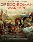 Greco-Roman Warfare: The History and Legacy of the Phalanx and Legion Formations that Revolutionized the Ancient World Cover Image