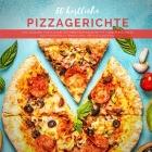 50 köstliche Pizzagerichte: Von veganen Köstlichkeiten über Pizzarezepte mit Fleisch bis hin zu glutenfreien Alternativen Cover Image