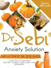 Dr. Sebi Anxiety Solution: The Ultimate Dr. Sebi Guide to Free Yourself From Anxiety and Depression Cover Image