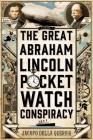 The Great Abraham Lincoln Pocket Watch Conspiracy: A Novel Cover Image