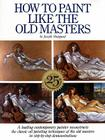 How to Paint Like the Old Masters: Watson-Guptill 25Th Anniversary Edition Cover Image