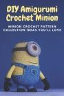 DIY Amigurumi Crochet Minion: Minion Crochet Pattern Collection Ideas You'll Love: Minion Amigurumi Cover Image