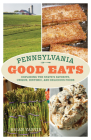 Pennsylvania Good Eats: Exploring the State's Favorite, Unique, Historic, and Delicious Foods Cover Image