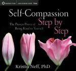 Self-Compassion Step by Step: The Proven Power of Being Kind to Yourself Cover Image