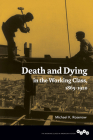 Death and Dying in the Working Class, 1865-1920 (Working Class in American History) Cover Image