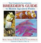 The Complete Illustrated Breeder's Guide to Marine Aquarium Fishes Cover Image