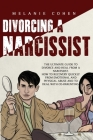 Divorcing a Narcissist: The Ultimate Guide To Divorce And Heal From A Narcissist. How To Recovery Quickly From Emotional And Physical Abuse An Cover Image
