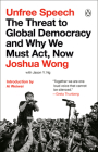 Unfree Speech: The Threat to Global Democracy and Why We Must Act, Now Cover Image
