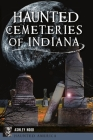 Haunted Cemeteries of Indiana Cover Image