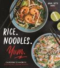 Rice. Noodles. Yum.: Everyone's Favorite Southeast Asian Dishes Cover Image