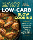 Easy Low Carb Slow Cooking: A Prep-And-Go Low Carb Cookbook for Ketogenic, Paleo, & High-Fat Diets Cover Image