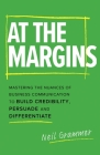 At The Margins: Mastering the Nuances of Business Communication to Build Credibility, Persuade and Differentiate Cover Image