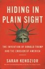 Hiding in Plain Sight: The Invention of Donald Trump and the Erosion of America Cover Image