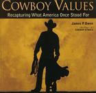Cowboy Values: Recapturing What America Once Stood for Cover Image