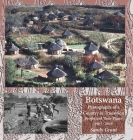 Botswana: Photographs of a Country in Transition; People and Their Places 1965 - 2016 Cover Image