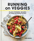 Running on Veggies: Plant-Powered Recipes for Fueling and Feeling Your Best Cover Image