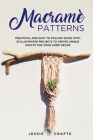 Macramè Patterns: Practical and Easy to Follow Guide with 35 Illustrated Projects to Create Unique Crafts for your Home Decor Cover Image