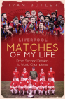 Liverpool Matches of My Lifetime: From Second Division to World Champions Cover Image