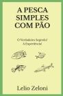 A Pesca Simples com Pão: O Verdadeiro Segredo? A Experiência! Cover Image