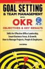 Goal Setting & Team Management with OKR - Objectives and Key Results: Skills for Effective Office Leadership, Smart Business Focus, & Growth. How to M Cover Image
