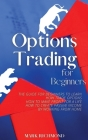 Options Trading for Beginners: The Guide for Beginners to Learn How Trade Options, How to Make Profit for a Life, How to Create Passive Income by Wor Cover Image