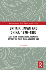 Britain, Japan and China, 1876-1895: East Asian International Relations Before the First Sino-Japanese War (Routledge Studies in the Modern History of Asia) Cover Image