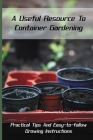 A Useful Resource To Container Gardening: Practical Tips And Easy-to-follow Growing Instructions: Container Gardening Ideas Cover Image