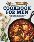 One-Pan Cookbook for Men: 100 Easy Single-Skillet Recipes to Step Up Your Cooking Game Cover Image