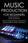 Music Production For Beginners 2020 Edition: How to Produce Music, The Easy to Read Guide for Music Producers Cover Image