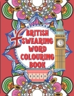 British Swearing word colouring book: A fun colouring activity book of bloody British swearing words. Dirtiest Motherflippin adult colouring experienc Cover Image