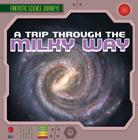A Trip Through the Milky Way (Fantastic Science Journeys) Cover Image