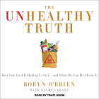 The Unhealthy Truth: One Mother's Shocking Investigation Into the Dangers of America's Food Supply-- And What Every Family Can Do to Protec Cover Image