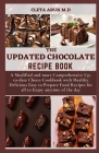 The Updated Chocolate Recipe Book: A Modified and More Comprehensive Up-to-date Choco Cookbook with Healthy Delicious Easy to Prepare Food Recipes for Cover Image