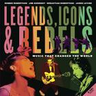 Legends, Icons & Rebels: Music That Changed the World [With 2 CDs] Cover Image