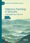 Indigenous Psychology of Spirituality: In My Beginning is My End Cover Image