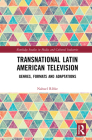 Transnational Latin American Television: Genres, Formats and Adaptations (Routledge Studies in Media and Cultural Industries) Cover Image