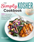 The Simply Kosher Cookbook: 100+ Recipes for Quick Weeknight Meals and Easy Holiday Favorites Cover Image