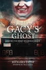 Gacy's Ghost: Hunting the Spirit of a Serial Killer Cover Image