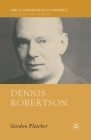 Dennis Robertson (Great Thinkers in Economics) Cover Image